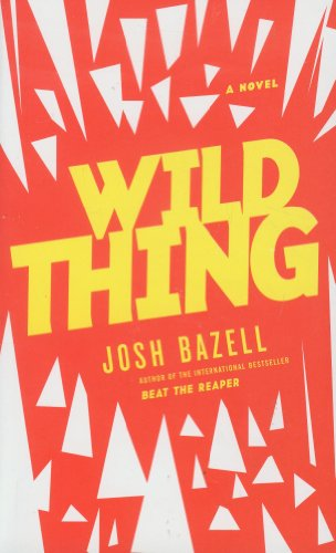 Wild Thing: A Novel: Josh, Bazell