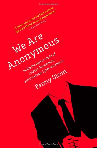 9780316213523: We Are Anonymous: Inside the Hacker World of LulzSec, Anonymous, and the Global Cyber Insurgency