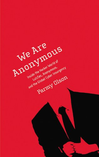 9780316213547: We Are Anonymous: Inside the Hacker World of LulzSec, Anonymous, and the Global Cyber Insurgency