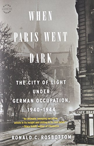 When Paris Went Dark: The City of Light Under German Occupation, 1940-1944: Rosbottom, Ronald C.