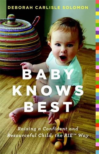 9780316219204: Baby Knows Best: Raising a Confident and Resourceful Child, the RIE Way
