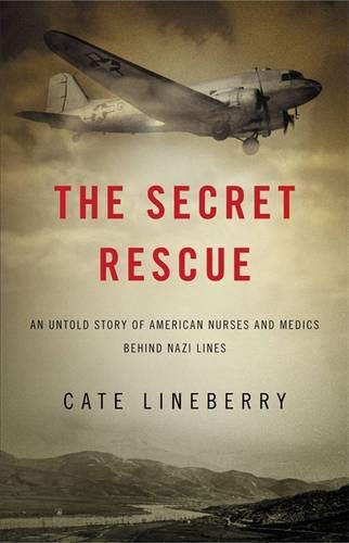 9780316220224: The Secret Rescue: An Untold Story of American Nurses and Medics Behind Nazi Lines