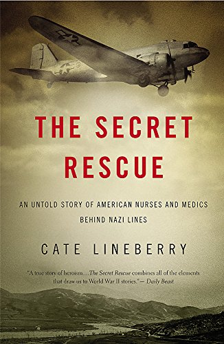 9780316220248: The Secret Rescue: An Untold Story of American Nurses and Medics Behind Nazi Lines