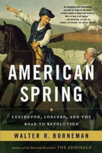 American Spring: Lexington, Concord, and the Road to Revolution: Borneman, Walter R.
