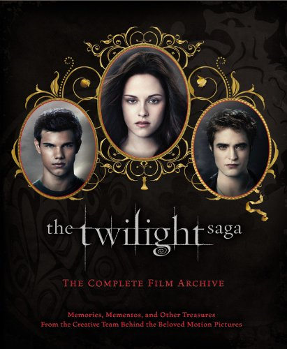 9780316222464: The Twilight Saga: The Complete Film Archive: Memories, Mementos, and Other Treasures from the Creative Team Behind the Beloved Motion Pictures