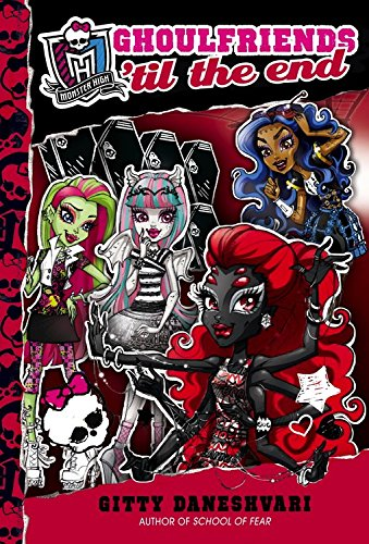 9780316222518: Monster High: Ghoulfriends 'Til the End (Monster High: Ghoulfriends Forever)