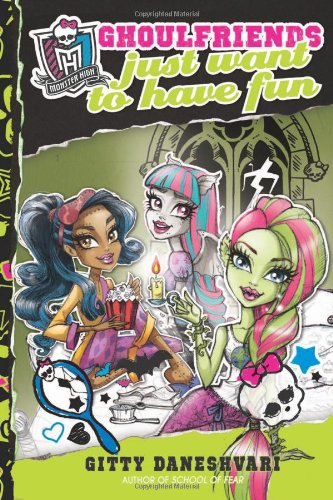 9780316222532: Monster High: Ghoulfriends Just Want to Have Fun (Monster High: Ghoulfriends Forever)