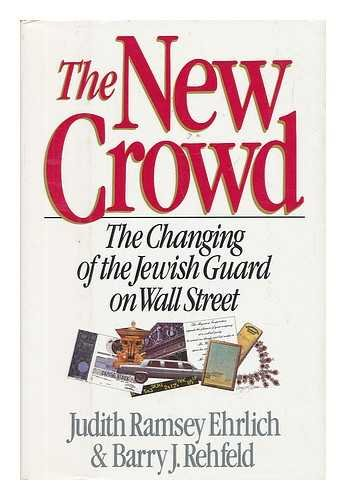 The New Crowd: The Changing of the Jewish Guard on Wall Street: Ehrlich, Judith Ramsey; Rehfeld, ...
