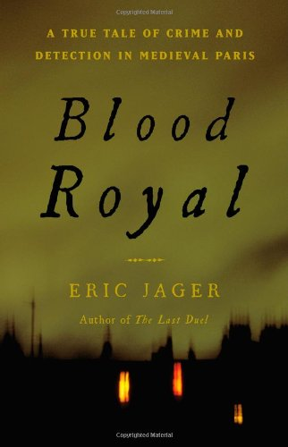 Blood Royal: A True Tale of Crime and Detection in Medieval Paris