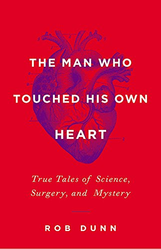 9780316225793: The Man Who Touched His Own Heart: True Tales of Science, Surgery, and Mystery