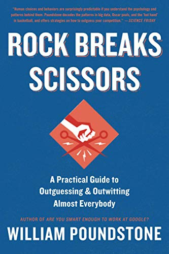 9780316228053: Rock Breaks Scissors: A Practical Guide to Outguessing and Outwitting Almost Everybody