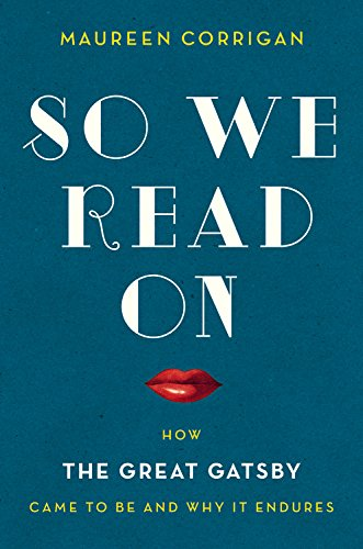 9780316230070: So We Read On: How the Great Gatsby Came to Be and Why It Endures