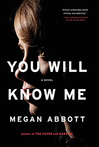 You Will Know Me: A Novel: Abbott, Megan