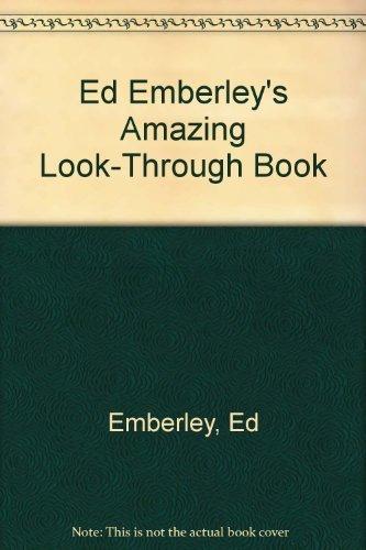 Ed Emberley's Amazing Look-Through Book: Emberley, Ed