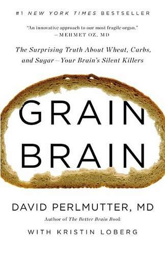 9780316234801: Grain Brain: The Surprising Truth about Wheat, Carbs, and Sugar--Your Brain's Silent Killers