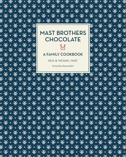 Mast Brothers Chocolate: A Family Cookbook: Mast, Rick; Mast, Michael