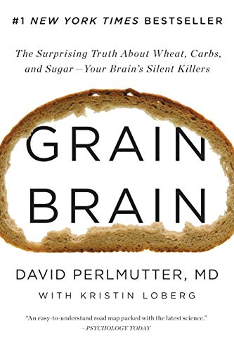 9780316239837: Grain Brain: The Surprising Truth about Wheat, Carbs, and Sugar--Your Brain's Silent Killers