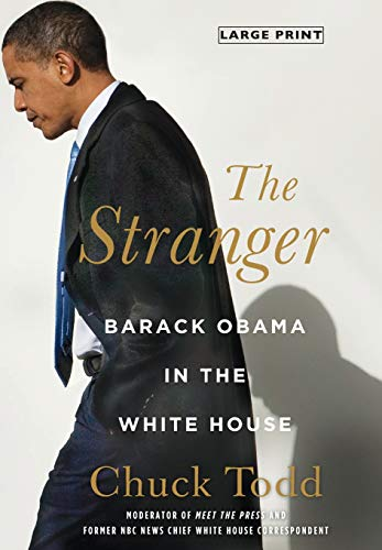 The Stranger: Barack Obama in the White House (Hardcover): Chuck Todd