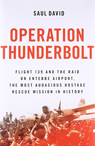 9780316245418: Operation Thunderbolt: Flight 139 and the Raid on Entebbe Airport, the Most Audacious Hostage Rescue Mission in History