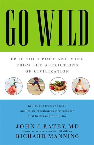 9780316246095: Go Wild: Free Your Body and Mind from the Afflictions of Civilization