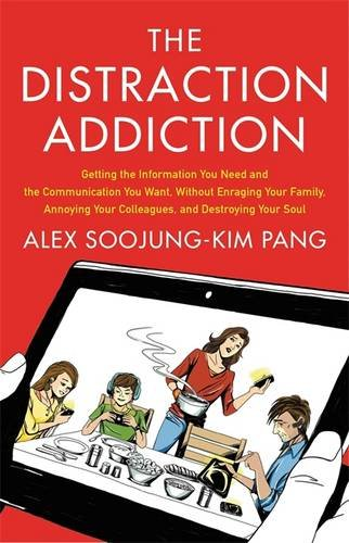 9780316247528: The Distraction Addiction: Getting the Information You Need and the Communication You Want, Without Enraging Your Family, Annoying Your Colleagues, and Destroying Your Soul