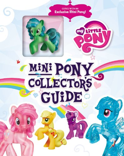 9780316249072: My Little Pony: Mini Pony Collector's Guide with Exclusive Figure