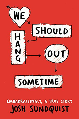 9780316251006: We Should Hang Out Sometime: Embarrassingly, a true story