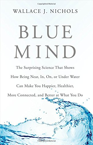 9780316252089: Blue Mind: The Surprising Science That Shows How Being Near, In, On, or Under Water Can Make You Happier, Healthier, More Connect