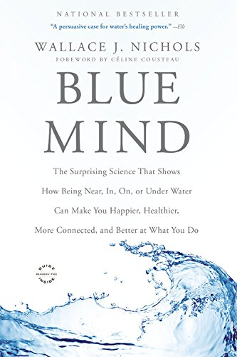 9780316252119: Blue Mind: The Surprising Science That Shows How Being Near, In, On, or Under Water Can Make You Happier, Healthier, More Connect
