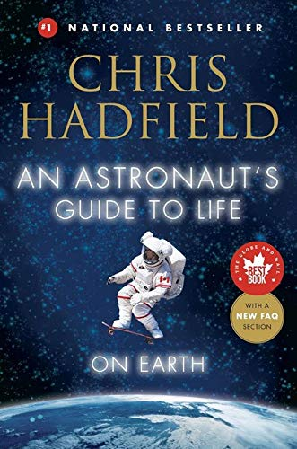 9780316253017: An Astronaut's Guide to Life on Earth: What Going to Space Taught Me About Ingenuity, Determination, and Being Prepared for Anything