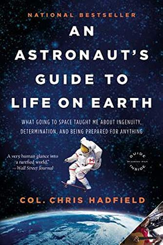 9780316253031: ASTRONAUTS GT LIFE ON EARTH: What Going to Space Taught Me about Ingenuity, Determination, and Being Prepared for Anything
