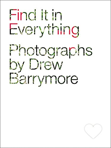 9780316253062: Find It in Everything: Photographs by Drew Barrymore
