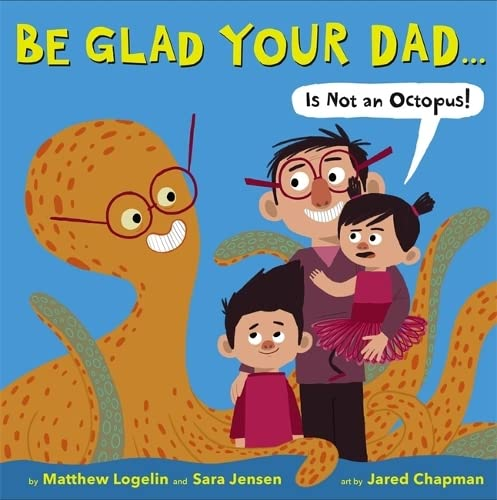 9780316254380: Be Glad Your Dad...(Is Not an Octopus!)