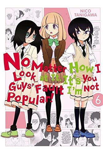 9780316259415: No Matter How I Look at it, It's You Guys' Fault I'm Not Popular!, Vol. 6
