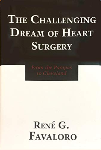 9780316260268: The Challenging Dream of Heart Surgery: From the Pampas to Cleveland