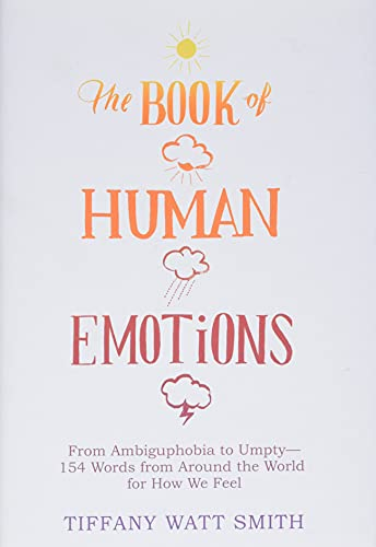 9780316265409: The Book of Human Emotions: From Ambiguphobia to Umpty -- 154 Words from Around the World for How We Feel