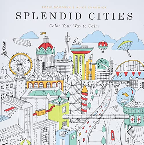 Splendid Cities: Color Your Way to Calm: Goodwin, Rosie; Chadwick,