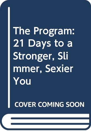 9780316266543: The Program: 21 Days to a Stronger, Slimmer, Sexier You