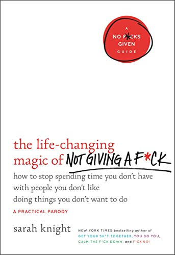 9780316270724: The Life-Changing Magic of Not Giving a F*ck: How to Stop Spending Time You Don't Have with People You Don't Like Doing Things You Don't Want to Do (A No F*cks Given Guide)