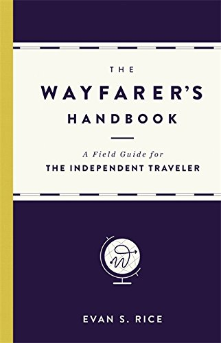 9780316271349: The Wayfarer's Handbook: A Field Guide for the Independent Traveler