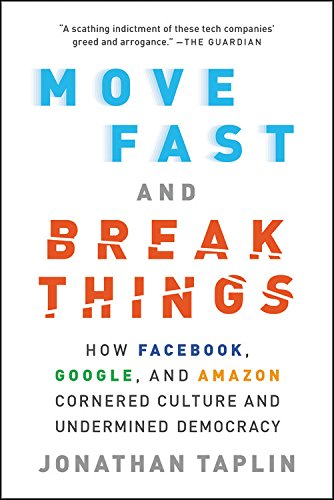 9780316275750: Move Fast and Break Things: How Facebook, Google, and Amazon Cornered Culture and Undermined Democracy