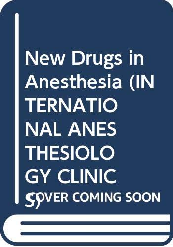 New Drugs in Anesthesia (International Anesthesiology Clinics): Feeley, Thomas W.