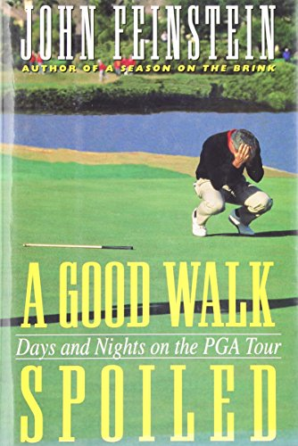 A Good Walk Spoiled: Days and Nights on the PGA Tour: Feinstein, John