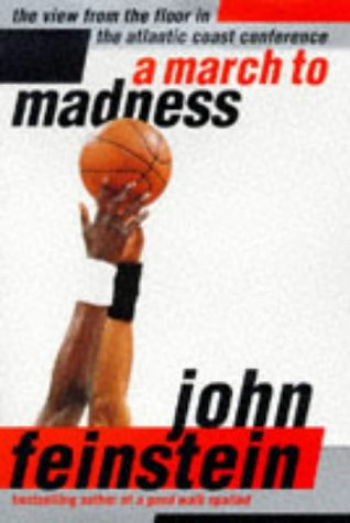A March to Madness: The View From the Floor in the Atlantic Coast Conference: Feinstein, John