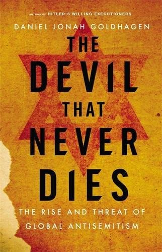 9780316277457: The Devil That Never Dies: The Rise and Threat of Global Antisemitism