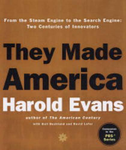 They Made America: From the Steam Engine to the Seach Engine Two Centuries of Innovators: Evans, ...