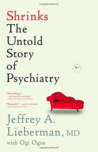 Shrinks: The Untold Story of Psychiatry: Lieberman, Jeffrey A.