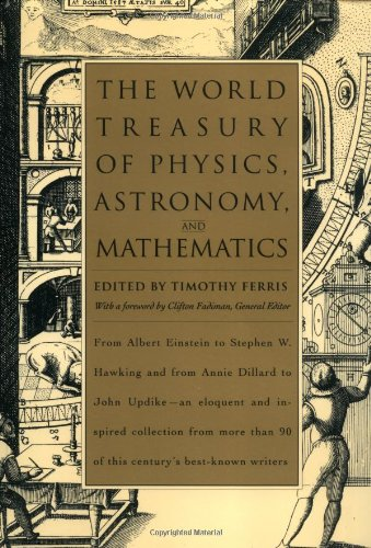 9780316281331: The World Treasury of Physics, Astronomy, and Mathematics: From Albert Einstein to Stephen W. Hawking and From Annie Dillard to John Updike - an ... Than 90 of This Century's Best-Known Writers