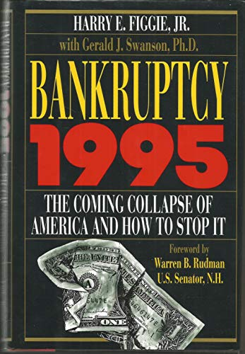 Bankruptcy 1995: The Coming Collapse of America and How to Stop It: Figgie, Harry E.; Swanson, ...