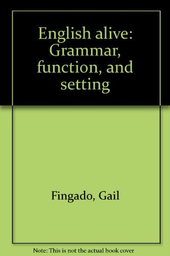 English Alive: Grammar, Function, and Setting (American: Gail Fingado and